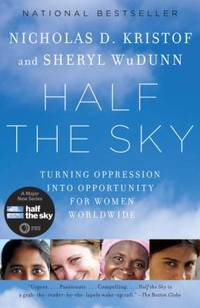 Half the Sky : Turning Oppression into Opportunity for Women Worldwide by Sheryl WuDunn; Nicholas D. Kristof - Paperback - 2010 - from ThriftBooks (SKU: G0307387097I5N10)