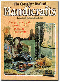 image of The Complete Book Of Handicrafts A Step-By-Step Guide to Twenty-One  Popular Crafts