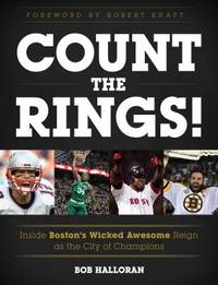 Count the Rings! : Inside Boston's Wicked Awesome Reign as the City of Champions by B. O. B. HALLORAN - Hardcover - 2017 - from ThriftBooks (SKU: G1493030086I4N00)