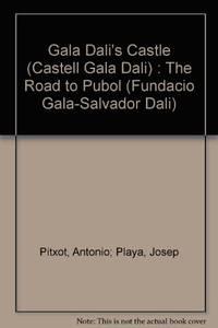 Gala Dali's Castle The Road to Pubol [ILLUSTRATED]