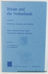 Britain and the Netherlands. Volume IV : Metropolis, Dominion and Province. Papers delivered to...