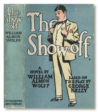 THE SHOW-OFF  A NOVEL ... FROM THE PLAY BY GEORGE KELLY