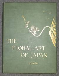 The Floral Art Of Japan: Being A Second And Revised Edition Of The Flowers Of Japan And The Art Of Floral Arrangement by  Josiah [1852-1920] CONDER - Second Edition of the first book in English on ikebana, the Japa - from D & E Lake Ltd. (ABAC, ILAB) and Biblio.com