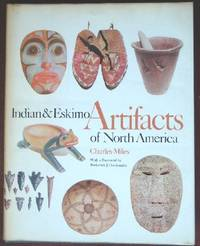Indian & Eskimo Artifacts of North America by  Charles Miles - 1st - 1963 - from CANFORD BOOK CORRAL (SKU: 014079)