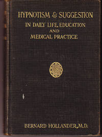 Hypnotism & Suggestion in Daily Life, Education and Practice by  Bernard Hollander - 1st Printing? - from John Thompson (SKU: 5284)