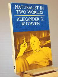 Naturalist in Two Worlds by  Alexander Ruthven - 1st Edition 1st Printing - 1963 - from Henniker Book Farm and Biblio.com