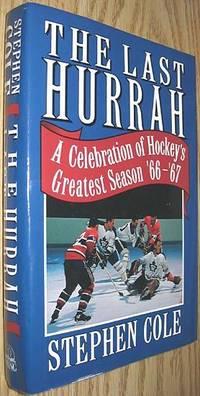 image of The Last Hurrah: A Celebration of Hockey's Greatest Season '66-'67