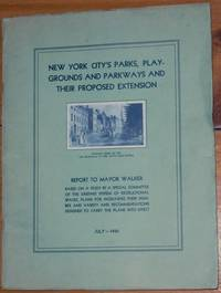 [ cover title ] New York City's Parks, Playgrounds and Parkways and their Proposed Extension ... Report to Mayor Walker based on a study by a Special Committee of the existing system of Recreational Spaces, Plans for Increasing their number and variety and recommendations designed to carry the plans into effect July - 1930