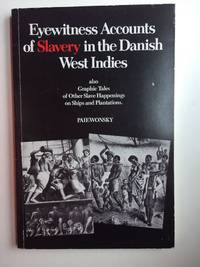 Eyewitness Accounts of Slavery in the Danish West Indies, Also Graphic Tales of Other Slave Happenings on Ships and Plantations