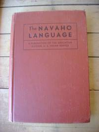 The Navaho Language; The Elements of Navaho Grammar with a Dictionary in Two Parts Containing Basic Vocabularies of Navaho and English