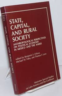 image of State, Capital, and Rural Society. Anthropological Perspectives on Political Economy in Mexico and the Andes