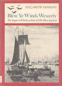 Blow Ye Winds Westerly: The Seaports and Sailing Ships of Old New England