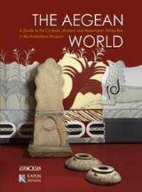 image of  The Aegean World: Α Guide to the Cycladic, Minoan and Mycenaean Antiquities in the Ashmolean Museum