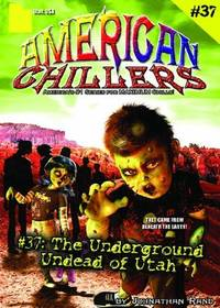 The Underground Undead Of Utah (American Chillers #37)