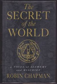 The Secret of the World, a Novel of Alchemy and Mischief