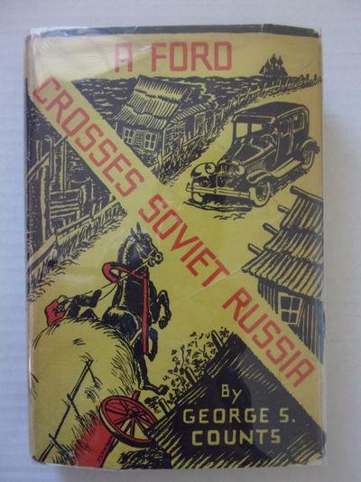(AUTOMOBILE TRAVEL - RUSSIA) COUNTS, George S. A FORD CROSSES SOVIET RUSSIA. Boston: Stratford Compa...
