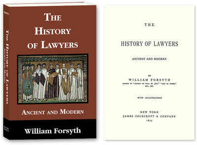2010. ISBN-13: 9781616190538; ISBN-10: 1616190531. Forsyth, William. The History of Lawyers. Ancient...