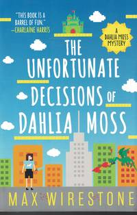 Unfortunate Decisions Of Dahlia Moss by  Max Wirestone - Paperback - 1st Printing - 2017 - from Ye Old Bookworm (SKU: 18047)