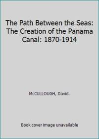 The Path Between the Seas: The Creation of the Panama Canal: 1870-1914 by  David McCULLOUGH - Hardcover - 2002 - from ThriftBooks and Biblio.com