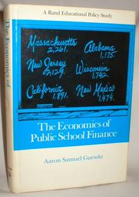 The Economics of Public School Finance; A Rand Educational Policy Study by  Aaron Samuel Gurwitz - First ( No Additional printings) - 1982 - from Dave Shoots, Bookseller (SKU: 005068)