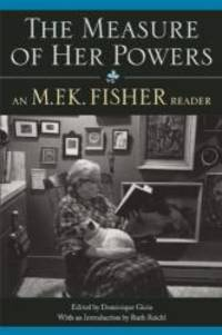 image of The Measure of Her Powers: An M.F.K. Fisher Reader