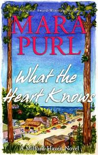 What the Heart Knows : A Milford-Haven Novel, Book One