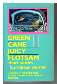 GREEN CANE AND JUICY FLOTSAM, Short Stories by Caribbean Women.