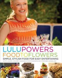 Lulu Powers Food to Flowers : Simple, Stylish Food for Easy Entertaining by Lulu Powers; Laura Holmes Haddad - Hardcover - 2010 - from ThriftBooks (SKU: G0061493279I3N00)