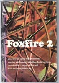 FOXFIRE 2  Ghost Stories, Spring Wild Plant Foods, Spinning and Weaving,  Midwifing, Burial Customs, Corn Shuckin's, Wagon Making and More Affairs  of Plain Living