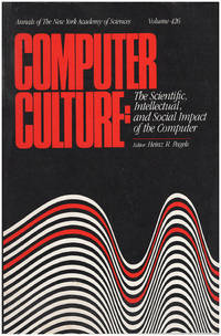 Computer Culture: The Scientific, Intellectual, and Social Impact of the Computer (Annuals of the New York Academy of Science, Vol. 426)