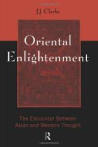 Oriental Enlightenment: The Encounter Between Asian and Western Thought by J.J. Clarke - Paperback - 1997-03-01 - from Books Express (SKU: 0415133769n)