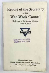 [WOMEN] [W.W.I] Report of the Secretary of the War Work Council Delivered at the Annual Meeting - June 18, 1918