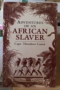 image of Adventures of an African Slaver; An Account of the Life of Capt Theodore Canot, Trade in Gold, Ivory and Slaves on the Coast of Guinea. Within out and Edited from the Capt's Journals, Memoranda and Conversations By Brantz Mayer