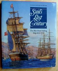 Sail\'s Last Century: The Merchant Sailing Ship 1830-1930