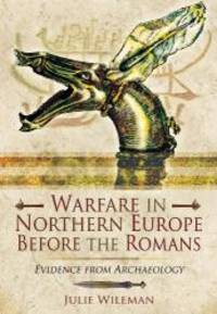 Warfare in Northern Europe Before the Romans: Evidence from Archaeolgy by Julie Rosemary Wileman - Hardcover - 2014-06-01 - from Books Express (SKU: 1781593256n)