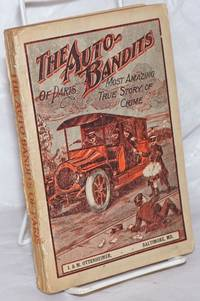 image of The auto bandits of Paris. The most amazingly true story of crime ever told. The complete history of Bonnot, the Tiger Bandit and his fearsome gang. A startling tale of the underworld of Paris and a graphic expose of the anarchistic brotherhood