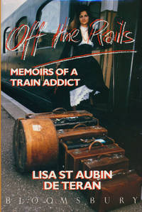 Off the Rails Memoirs of a Train Addict by  Lisa St. Aubin De Teran  - First Edition  - 1989  - from Good Books In The Woods (SKU: 60131)