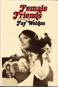 FEMALE FRIENDS. by  Fay Weldon - First Edition - (1974.) - from Bookfever.com, IOBA and Biblio.com