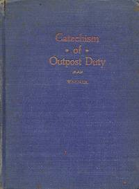 A CATECHISM OF OUTPOST DUTY INCLUDING ADVANCE GUARDS, REAR GUARDS AND RECONNAISSANCE