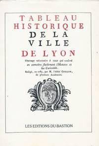 Tableau historique de la ville de Lyon ouvrage nécessaire à ceux qui veulent en...