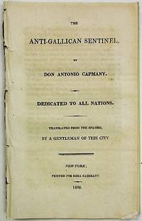 THE ANTI-GALLICAN SENTINEL. DEDICATED TO ALL NATIONS. TRANSLATED FROM THE SPANISH, BY A GENTLEMAN OF THIS CITY
