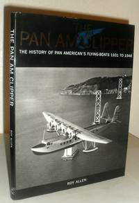 The Pan Am Clipper - The History of Pan American's Flying-Boats 1931 to 1946