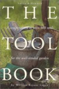 Smith & Hawken: The Tool Book: A Compendium of Over 500 Tools for the Well-Tended Garden