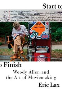 image of Start to Finish: Woody Allen and the Art of Moviemaking