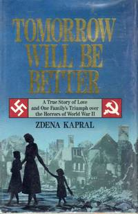 image of Tomorrow Will be Better A True Story of Love and One Family's Triumph Over the Horrors of World War II