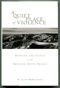 A Quiet Place of Violence Hunting and Ethics in the Missouri River Breaks