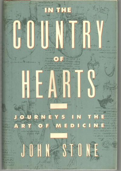 IN THE COUNTRY OF HEARTS Journeys in the Art of Medicine, Stone, John
