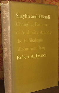Shaykh and Effendi: Changing Patterns of Authority among the El Shabana of Southern Iraq
