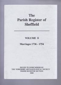 Yorkshire Archaeological Society: Parish Register Series. Vol CLXIII (163). The Parish Register of Sheffield. Volume 8 - Marriages 1736-1754