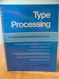 Type Processing; The Word Processing/Typesetting Connection: How to use your Word Processor to turn text into Type